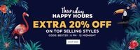 Thursday Happy Hours Extra 20% Off On Top Selling Styles